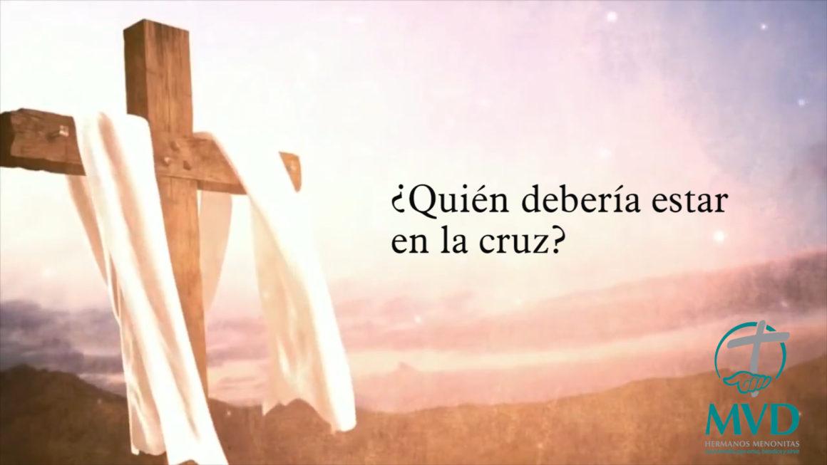 ¿Quién debería estar en la cruz?